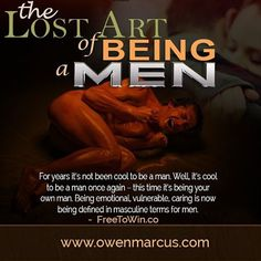 The Lost Art of Being a Mean: For years it's not been cool to be a man. Well, it's cool to be a man once again - this time it's being your own man. Being emotional, vulnerable, caring is now being defined in masculine terms for men. - www.Owenmarcus.com