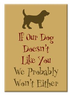 basically.  and if you dont like my dogs, i dont like you =)