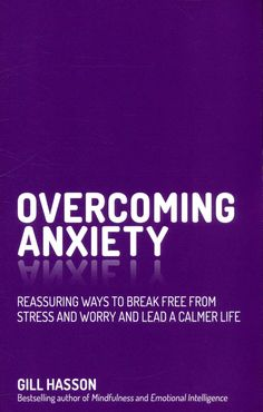 Bestselling personal development author Gill Hasson is back and this time she's here to help with something that affects everyone at some point in their life, anxiety. Overcoming Anxiety, Online Library, Break Free, Emotional Intelligence, Feel Better, Personal Development, No Worries, Stress, Mindfulness