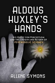 Aldous Huxley's Hands: His Quest for Perception and the Origin and Return of Psychedelic Science by Allene Symons http://www.amazon.com/dp/1633881164/ref=cm_sw_r_pi_dp_B.bFwb0E711HT