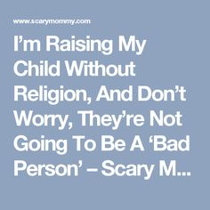 I'm Raising My Child Without Religion, And Don't Worry, They're Not Going To Be A 'Bad Person' – Scary Mommy