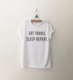 Eat Travel Sleep Repeat tshirt • Sweatshirt • Clothes Casual Outift for • teens • movies • girls • women • summer • fall • spring • winter • outfit ideas • hipster • dates • school • parties • Polyvores • Tumblr Teen Fashion Graphic Tee Shirt