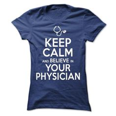 Keep Calm and Believe in Your Physician  - #baseball shirt #sweater style. PURCHASE NOW => https://www.sunfrog.com/No-Category/Keep-Calm-and-Believe-in-Your-Physician--Ladies.html?68278