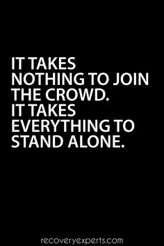 Motivational Quotes: It takes nothing to join the crowd. It takes everything to stand alone. https://recoveryexperts.com/