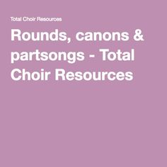 Rounds, canons & partsongs - Total Choir Resources