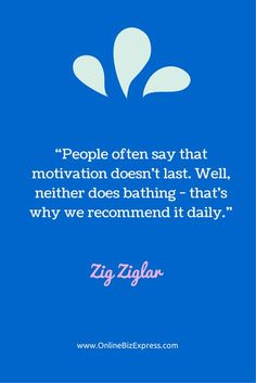 """""""People often say that motivation doesn't last. Well, neither does bathing - that's why we recommend it daily."""" - Zig Ziglar #Business #Quotes"""