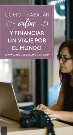 Cómo trabajar online y financiar un viaje por el mundo