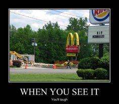 Our McDonalds in town yesterday got bulldozed. Burger King found it quite humorous. I don't know why but I feel like this is the Henderson McDonald's? The Last Laugh, Have A Laugh, Laugh Out Loud, Really Funny, The Funny, Gabe The Dog, Funny Signs, Funny Memes, Memes Humor