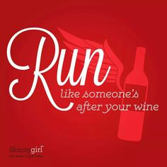 Run like someone's after your wine