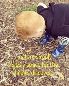 While our society is busy wondering and theorising about what children need most, nature simply holds a space for the child to discover that for themselves. Learning Through Play, Natural Resources, Wild Child, Early Childhood, The Fosters, Ivy, Hold On, Parenting, Relationship