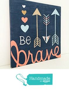 Hand Painted Be Brave Wood Sign - Tribal Nursery Decor - Woodland Nursery Art - Children's Wall Art - Arrow Wall Decor from SweetBananasArt http://www.amazon.com/dp/B016CE274O/ref=hnd_sw_r_pi_awdo_8Bugwb10FHQ7M #handmadeatamazon