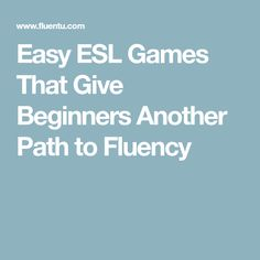 Easy ESL Games That Give Beginners Another Path to Fluency