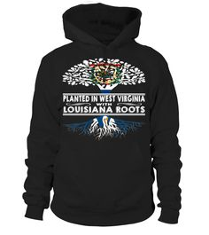 Planted in West Virginia with Louisiana Roots State T-Shirt #PlantedInWestVirginia