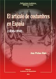 El artículo de costumbres en España (1830-1850) / Ana Peñas Ruiz
