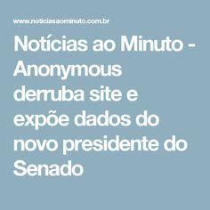 Notícias ao Minuto - Anonymous derruba site e expõe dados do  novo presidente do Senado