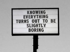 knowing everything turns out to be slightly boring. #quote #words