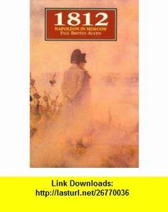 1812  Napoleon in Moscow (9781853671951) Paul Britten Austin , ISBN-10: 1853671959  , ISBN-13: 978-1853671951 ,  , tutorials , pdf , ebook , torrent , downloads , rapidshare , filesonic , hotfile , megaupload , fileserve