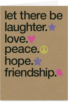 laughter* love* peace* hope* friendship*