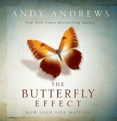 The Butterfly Effect: How Your Life Matters by Andy Andrews