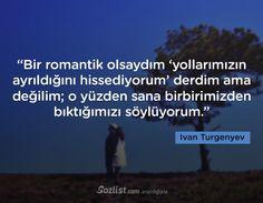 Bir romantik olsaydım 'yollarımızın ayrıldığını hissediyorum' derdim #ivan #turgenyev #sözleri #yazar #şair #kitap #şiir #özlü #anlamlı #sözler