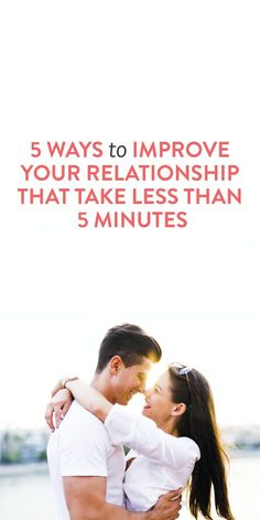 5 ways to improve your relationship that take less than 5 minutes good marriage, marriage