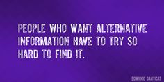 Quote by Edwidge Danticat => People who want alternative information have to try so hard to find it.