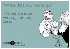 Where did all our money go? The kids are either wearing it or they ate it. - Laughing Through Motherhood - meadoria Mommy Humor, Funny Cute, The Funny, Hilarious, Mom Quotes, Life Quotes, Kids And Parenting, Parenting Memes, Parenting Humor Teenagers