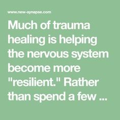 """Much of trauma healing is helping the nervous system become more """"resilient."""" Rather than spend a few hours or even days drowning in a state of terror, tension and nervousness after getting triggered, doing one or more of these exercises can help the nervous system shift into a different state sooner. Each time you do…"""