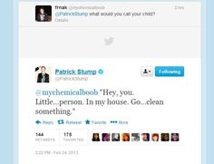 "GUYS PATRICK STUMP'S KID WAS BORN RECENTLY he was named Little...Person. In My House. Go...Clean Something Stump. Pronounced ""Declan Stump"""