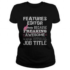 Awesome Features Editor Shirt - #silk shirt #tshirt packaging. HURRY => https://www.sunfrog.com/Jobs/Awesome-Features-Editor-Shirt-Black-Ladies.html?68278