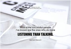 Bernard Baruch Most of the successful people I've known are the ones who do more listening than talking | by symphony of love