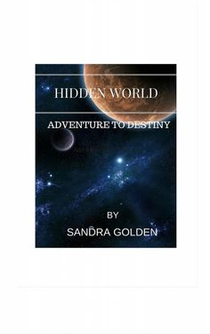 Hidden World  Adventure to Destiny  Earth and it's inhabitants are headed towards a horrible death!  Most don't know of this impending disaster.  Earth's guardians can only watch and wait.  It will take two to achieve the impossible.  But only one kn...