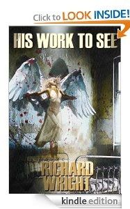 Free Kindle eBook:  His Work To See  Author: Richard Wright Dark Fantasy Price:  $0.00 (March 13, 2013 to April 3, 2014)