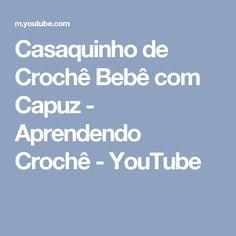 Casaquinho de Crochê Bebê com Capuz - Aprendendo Crochê - YouTube