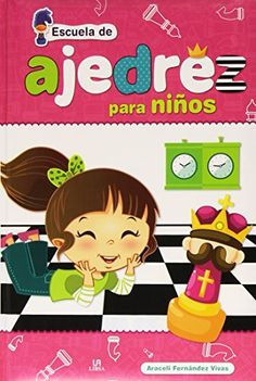 Ajedrez para niños / textos, Araceli Fernández Vivas ; ilustraciones, Jorge de Juan. Libsa, 2016