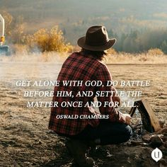 Get alone with God and get your battle done!