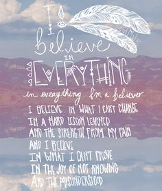 Lyrics by JJ Grey & Mofro - I Believe in Everything Photo + Drawing by MacK Mars I'm feeling so inspired by all the wonderful new projects we have going on Cute Quotes, Great Quotes, Quotes To Live By, Inspirational Quotes, Motivational, Gypsy Quotes, Hippie Quotes, The Words, Infp
