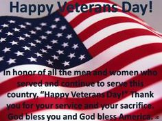 """In honor of all the men and women who served and continue to serve this country, """"Happy Veterans Day!"""" Thank you for your service and your sacrifice. God bless you and God bless America. Happy Veterans Day!2"""