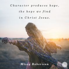 """Character produces hope, the hope we find in Christ Jesus."" Missy Robertson // God will not let your suffering go to waste. CLICK to see how He uses our hardships."