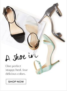 A shoe in | One perfect strappy heel, four delicious colors. | SHOP NOW