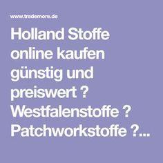 Holland Stoffe online kaufen günstig und preiswert ❤ Westfalenstoffe ✓ Patchworkstoffe ✓ Kinderstoffe ✓ Unistoffe ✓ Online-Shop + Stoffladen Waiblingen ✓ nahe Remseck, Ludwigsburg, Stuttgart