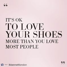 #Repost @lkbennettlondon with @repostapp. ・・・ Saturday Morning #wisdom - #love your #shoes - @lkbennettlondon #shoe love is #true love - #lkbennett #girls have more #fun ... Sorry, not sorry. Lmao! I love this! #fashionistamama #fashionista #shoejokes #shoequeen #shoeaffliction