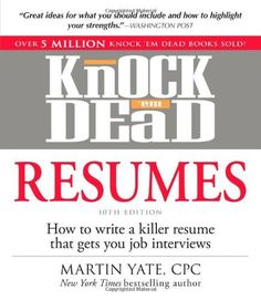 Knock 'em Dead Resumes: How to Write a Killer Resume That Gets You Job Interviews (Resumes That Knock 'em Dead) by Martin Yate. $10.17. Edition - 10. Author: Martin Yate. Publication: October 18, 2012. Publisher: Adams Media; 10 edition (October 18, 2012). Save 32%!