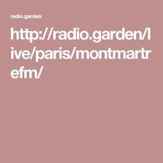 http://radio.garden/live/paris/montmartrefm/