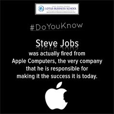 "‪#‎DoYouKnow‬ Steve Jobs was actually fired from Apple Computers, the very company that he is responsible for making it the success it is today. When Jobs was fired from Apple, he was quoted saying ""I didn't see it then, but it turned out that getting fired from Apple was the best thing that could have ever happened to me. The heaviness of being successful was replaced by the lightness of being a beginner again, less sure about everything."