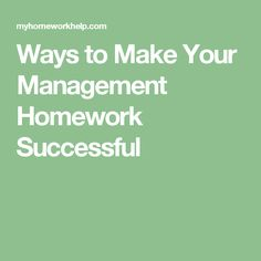 Ways to Make Your Management Homework Successful