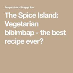 The Spice Island: Vegetarian bibimbap - the best recipe ever?