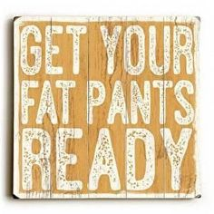 This Get Your Fat Pants wood sign by Artist Misty Diller adds a fun and festive style to your Thanksgiving decor. The sign is a hand distressed planked wood design made of birch wood.