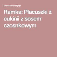 Ramka: Placuszki z cukinii z sosem czosnkowym Zucchini Pancakes, Garlic Sauce, Garlic Dip