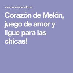 Corazón de Melón, juego de amor y ligue para las chicas!